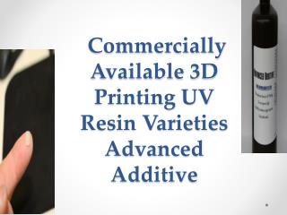 Commercially Available 3D Printing UV Resin Varieties Advan