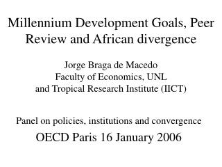 Millennium Development Goals, Peer Review and African divergence   Jorge Braga de Macedo Faculty of Economics, UNL  and
