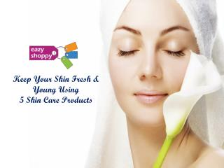 Buy Skin Care Products to Keep Skin Fit