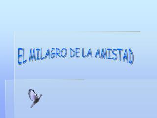 EL MILAGRO DE LA AMISTAD