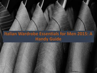 Italian Wardrobe Essentials for Men 2015 A Handy Guide