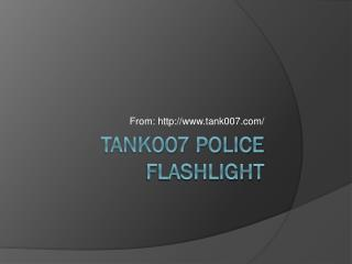 Tank007 Police Flashlight