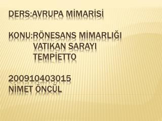 DERS:AVRUPA MIMARISI  KONU:R NESANS MIMARLIGI            vatikan sarayI            TEMPIETTO  200910403015     nImet  nc