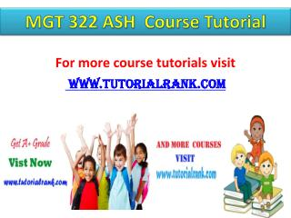 MGT 322 ASH Course Tutorial/Tutorialrank