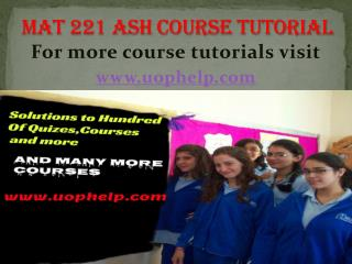 MAT  221  ash Courses/ uophelp