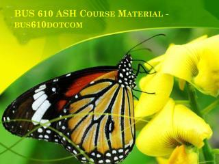 BUS 610 ASH Course Material - bus610dotcom