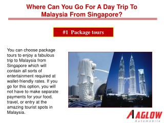 Where can you go for a day trip to Malaysia from Singapore?