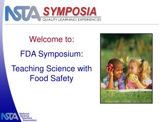 Welcome to: FDA Symposium:  Teaching Science with Food Safety