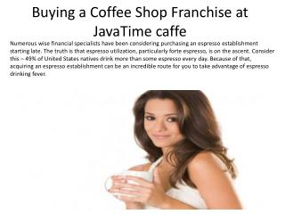 Buying a Coffee Shop Franchise at JavaTime caffe