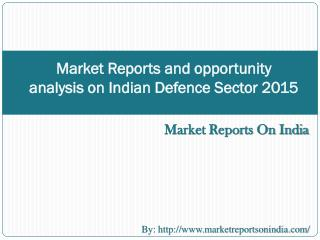 Market Reports and opportunity analysis on Indian Defence Se