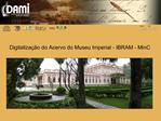 Digitaliza  o do Acervo do Museu Imperial - IBRAM - MinC
