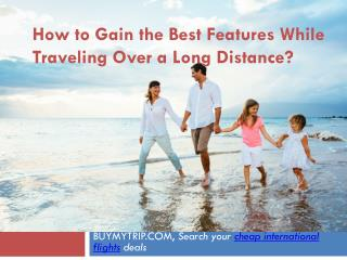 How to Gain the Best Features While Traveling Over a Long Di