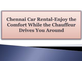 Chennai Car Rental-Enjoy the Comfort While the Chauffeur Dri