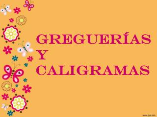 Greguerías y Caligramas