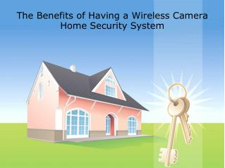 The Benefits of Having a Wireless Camera Home Security Syste
