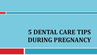 5 Dental Care Tips During Pregnancy