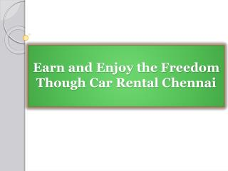 Earn and Enjoy the Freedom Though Car Rental Chennai