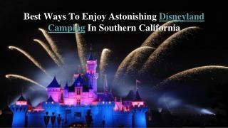 Best Ways To Enjoy Astonishing Disneyland Camping In Souther