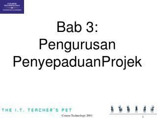 Bab 3: Pengurusan PenyepaduanProjek