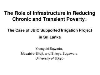 The Role of Infrastructure in Reducing Chronic and Transient Poverty:   The Case of JBIC Supported Irrigation Project  i