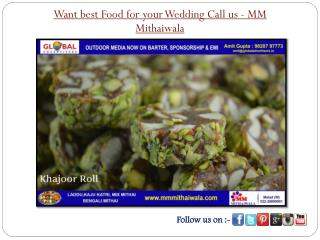 Want best Food for your Wedding Call us - MM Mithaiwala