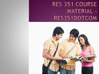 RES 351 Course Material - uopres351dotcom