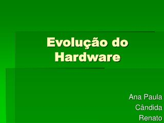 Evolu  o do Hardware