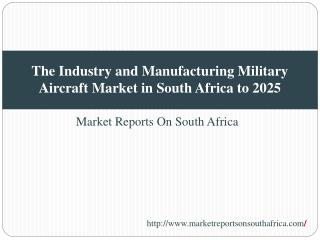The Industry and Manufacturing Military Aircraft Market in S