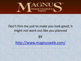 Don�t hire me just to make you look good; it might not work