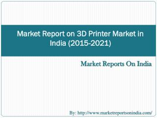 Market Report on 3D Printer Market in India (2015-2021)