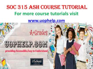 SOC 315 ASH COURSE Tutorial/UOPHELP