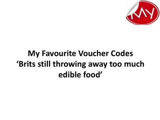 My Favourite Voucher Codes: 'Brits still throwing away too m