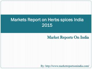 Markets Report on Herbs spices India 2015