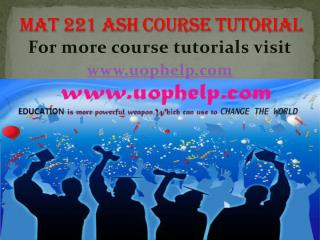 MAT 221 ASH COURSE Tutorial/UOPHELP