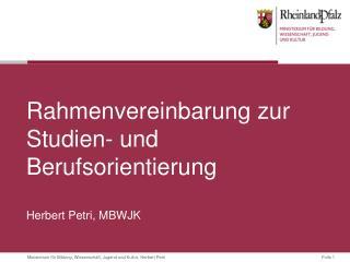 Rahmenvereinbarung zur Studien- und Berufsorientierung  Herbert Petri, MBWJK