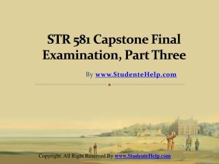 STR 581 Capstone Final Exam Part Three UOP Complete Class
