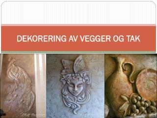 DEKORERING AV VEGGER OG TAK