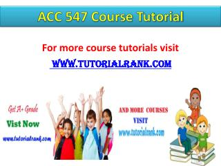 ACC 547 Course Tutorial / tutorialrank