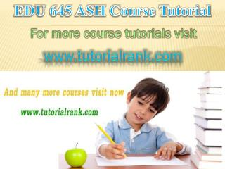 EDU 645 ASH Course Tutorial / Tutorial Rank