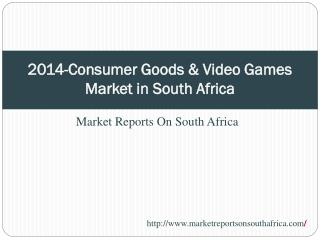 2014-Consumer Goods & Video Games Market in South Africa
