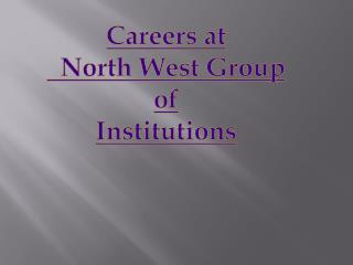 Careers at North West Group of Institutions