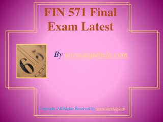 FIN 571 Final Exam Latest UOP Complete Course Tutorials