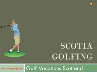 Travel to Scotland for Golf Vacations