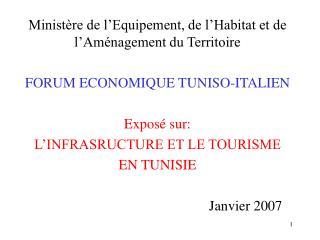 Minist re de l Equipement, de l Habitat et de l Am nagement du Territoire  FORUM ECONOMIQUE TUNISO-ITALIEN  Expos  sur:
