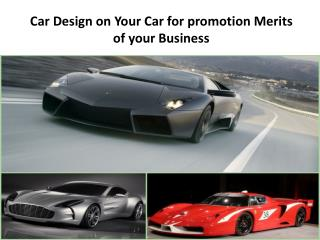 Car Design on Your Car for Promotion Merits of Your Business