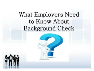 What Employers Need to Know About Background Check
