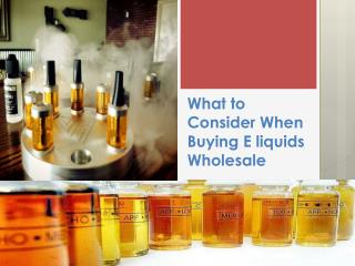 What to Consider When Buying E liquids Wholesale