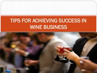 TIPS FOR ACHIEVING SUCCESS IN WINE BUSINESS
