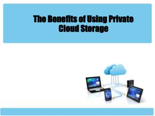 The Benefits of Using Private Cloud Storage