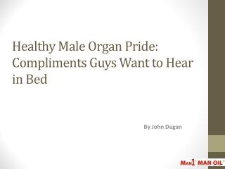 Healthy Male Organ Pride - Compliments Guys Want to Hear in